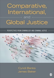 Comparative, International, and Global Justice - Perspectives from Criminology and Criminal Justice ebook by Cynthia L. Banks,Denis William James Baker