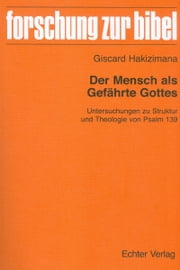 Der Mensch als Gefährte Gottes - Untersuchungen zu Struktur und Theologie von Psalm 139 ebook by Kobo.Web.Store.Products.Fields.ContributorFieldViewModel