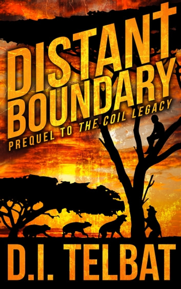 Distant Boundary: Prequel to The COIL Legacy ebook by D.I. Telbat