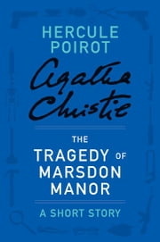 The Tragedy of Marsdon Manor - A Hercule Poirot Short Story ebook by Agatha Christie