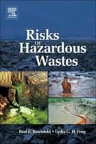 Risks of Hazardous Wastes ebook by Paul E. Rosenfeld, Lydia Feng