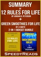 Summary of 12 Rules for Life: An Antidote to Chaos by Jordan B. Peterson + Summary of Green Smoothies for Life by JJ Smith 2-in-1 Boxset Bundle ebook by SpeedyReads