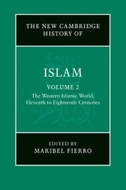 The New Cambridge History of Islam: Volume 2, The Western Islamic World, Eleventh to Eighteenth Centuries ebook by Maribel Fierro