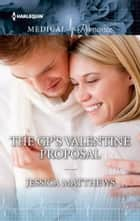 The GP's Valentine Proposal ebook by Jessica Matthews