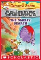 The Smelly Search (Geronimo Stilton Cavemice #13) ebook by Geronimo Stilton