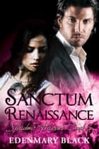 Sanctum Renaissance: Shadow Havens Book 6 ebook by Edenmary Black