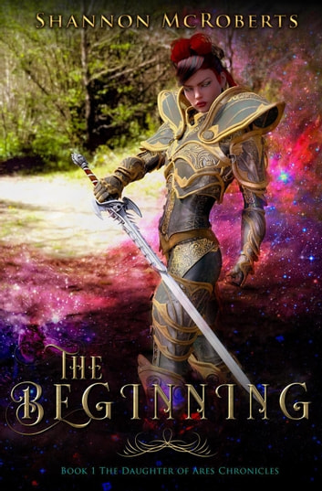 The Beginning: The Daughter of Ares Chronicles - The Daughter of Ares Chronicles, #1 ebook by Shannon McRoberts