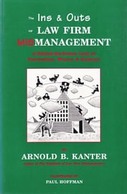 The Ins & Outs of Law Firm Mismanagement - A Behind-the-Scenes Look at Fairweather, Winters & Sommers ebook by Arnold B. Kanter,Paul Hoffman