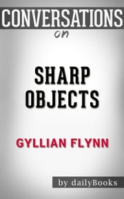 Sharp Objects: A Novel by Gillian Flynn | Conversation Starters ebook by dailyBooks