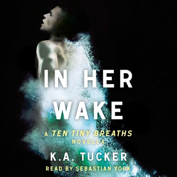 In Her Wake - A Ten Tiny Breaths Novella audiobook by K.A. Tucker