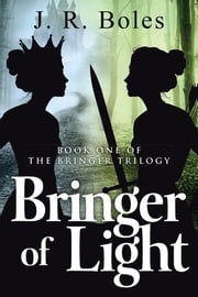 Bringer of Light - Book One of the Bringer Trilogy ebook by J. R. Boles