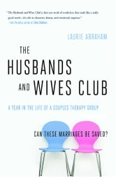 The Husbands and Wives Club - A Year in the Life of a Couples Therapy Group ebook by Laurie Abraham