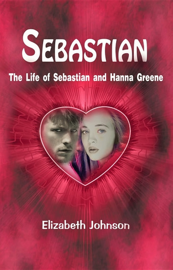 Sebastian - The Life of Sebastian and Hanna Greene ebook by Elizabeth Johnson