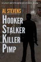 Hooker Stalker Killer Pimp - Stanley Bentworth mysteries, #7 ebook by Al Stevens
