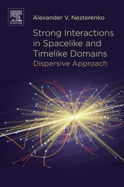 Strong Interactions in Spacelike and Timelike Domains - Dispersive Approach ebook by Alexander V. Nesterenko
