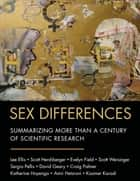 Sex Differences - Summarizing More than a Century of Scientific Research ebook by Lee Ellis, Scott Hershberger, Evelyn Field,...