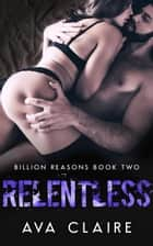 Relentless - Billion Reasons, #2 ebook by Ava Claire