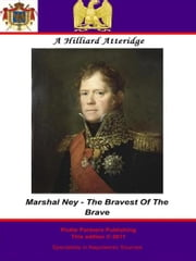 Marshal Ney - Bravest Of The Brave ebook by Andrew Hilliard Atteridge