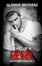 Heart of a Rebel ebook by Glenna Maynard