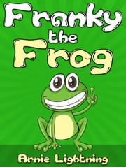 Franky the Frog ebook by Arnie Lightning