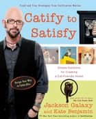 Catify to Satisfy - Simple Solutions for Creating a Cat-Friendly Home ebook by Jackson Galaxy, Kate Benjamin