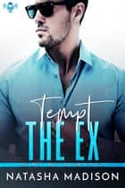 Tempt The Ex ebook by Natasha Madison