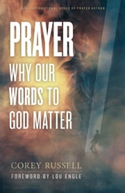 Prayer - Why Our Words to God Matter ebook by Corey Russell