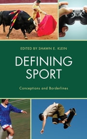 Defining Sport - Conceptions and Borderlines ebook by Shawn E. Klein, Shawn E. Klein, Chad Carlson,...