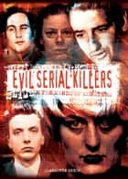 Evil Serial Killers ebook by Charlotte Greig