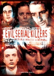 Evil Serial Killers - In the Minds of Monsters [Fully Illustrated] ebook by Charlotte Greig