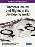 Handbook of Research on Women's Issues and Rights in the Developing World ebook by Nazmunnessa Mahtab, Tania Haque, Ishrat Khan,...