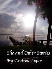 She and Other Stories ebook by Andrea Lopez
