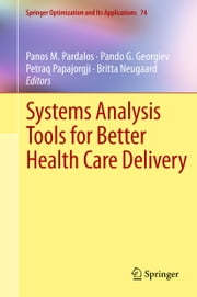 Systems Analysis Tools for Better Health Care Delivery ebook by Pando G. Georgiev,Britta Neugaard,Petraq J. Papajorgji,Panos M. Pardalos