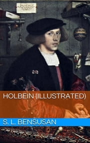 Holbein (Illustrated) ebook by S. L. Bensusan