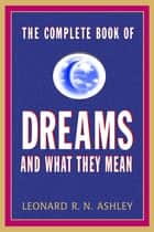 The Complete Book of Dreams And What They Mean ebook by Leonard R.N. Ashley