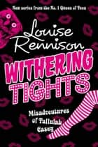 Withering Tights (The Misadventures of Tallulah Casey, Book 1) ebook by Louise Rennison