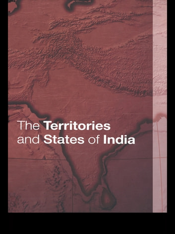 The Territories and States of India ebook by Tara Boland-Crewe,David Lea