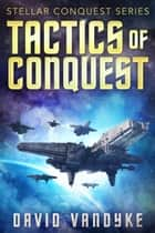 Tactics of Conquest - Stellar Conquest Series Book 3 ebook by
