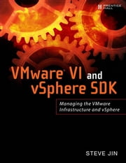 VMware VI and vSphere SDK: Managing the VMware Infrastructure and vSphere ebook by Jin, Steve