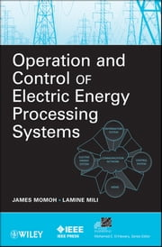 Operation and Control of Electric Energy Processing Systems ebook by James Momoh,Lamine Mili