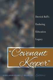 «Covenant Keeper» - Derrick Bell's Enduring Education Legacy ebook by William Tate, Gloria Ladson-Billings