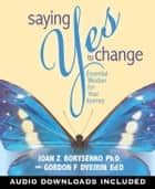 Saying Yes to Change ebook by Joan Borysenko,Gordon Dveirin
