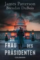Die Frau des Präsidenten - Thriller ebook by James Patterson, Brendan DuBois, Peter Beyer