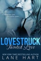 Tainted Love - Lovestruck, #1 ebook by Lane Hart