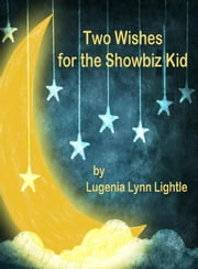 Two Wishes for the Showbiz Kid ebook by Lugenia Lynn Lightle