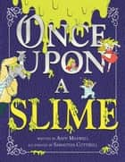 Once Upon a Slime ebook by Andy Maxwell, Samantha Cotterill
