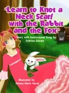 Learn To Knot A Neck Scarf With The Rabbit And The Fox ebook by Sybrina Durant