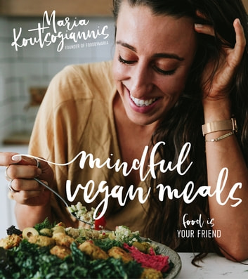 Mindful Vegan Meals - Food is Your Friend ebook by Maria Koutsogiannis
