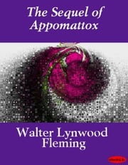 The Sequel of Appomattox ebook by Walter Lynwood Fleming