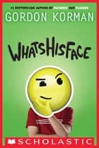 Whatshisface ebook by Gordon Korman